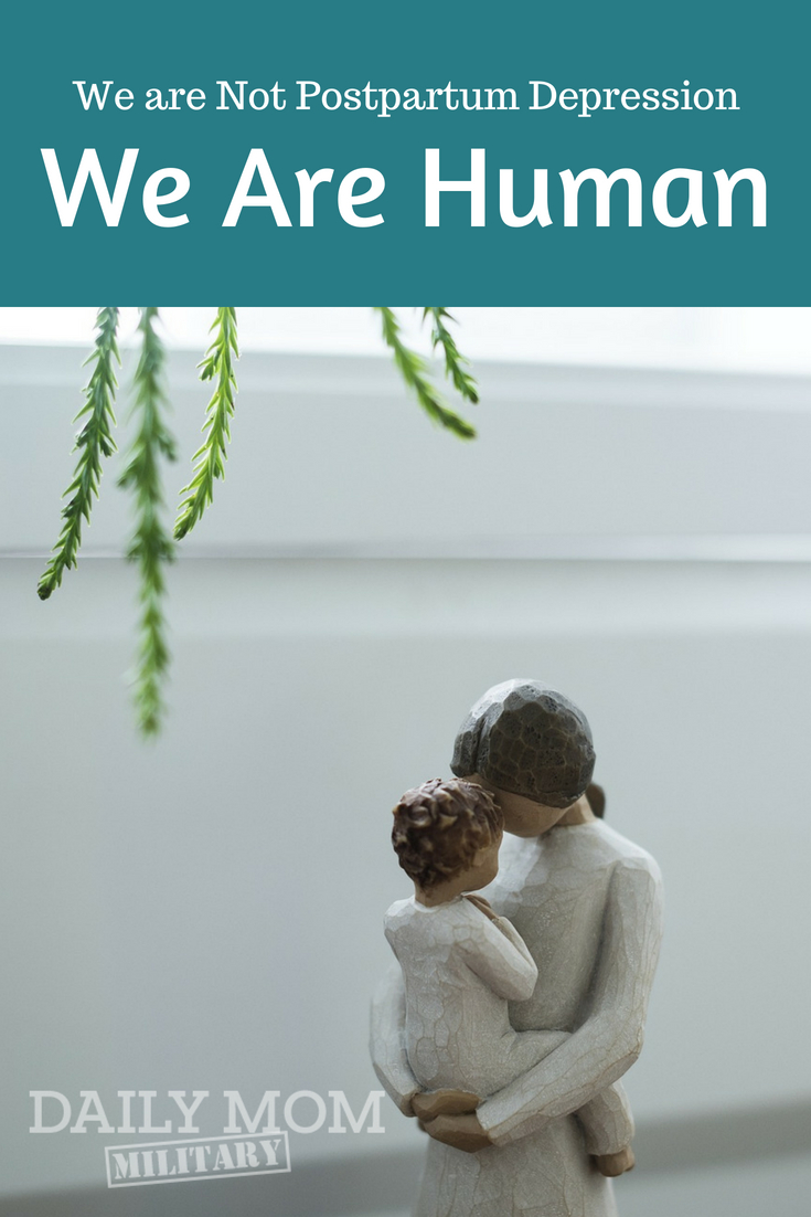 We are Not Postpartum Depression. We Are Human.