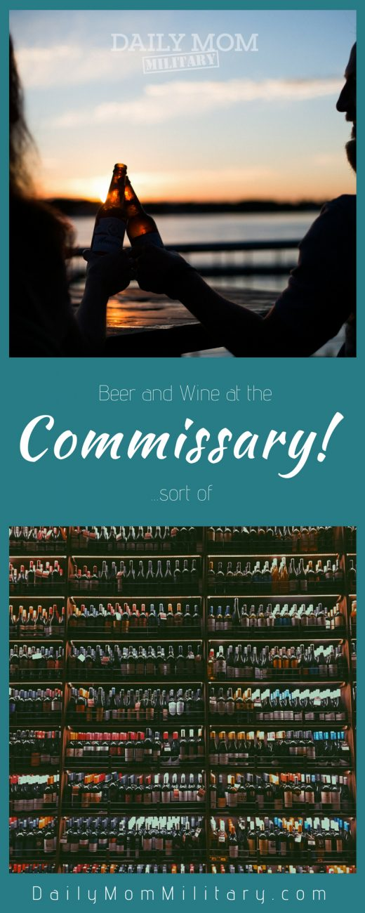 Beer and Wine at the Commissary is No Longer a Myth (Sort Of)