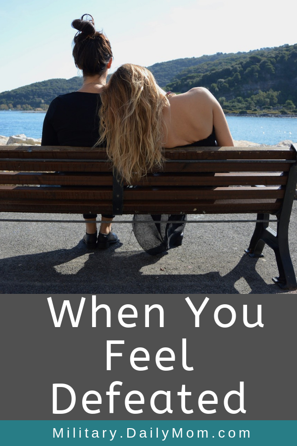 What To Do When You Feel Defeated
