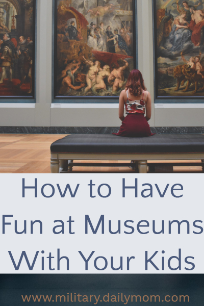 how to have fun at museums with your kids 1
